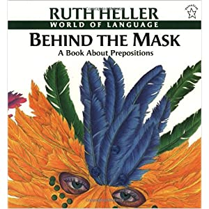 Behind the Mask: A Book about Prepositions, by Ruth Heller