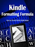 Kindle Formatting Formula: Convert Your Book into a Kindle Book Format in Less than an Hour (PC Version)