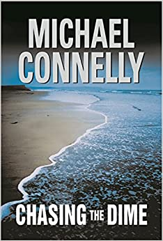 Chasing The Dime Michael Connelly 9780752821412 Amazon