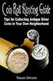 Coin Roll Hunting Guide: Tips for Collecting Antique Silver Coins in Your Own Neighborhood