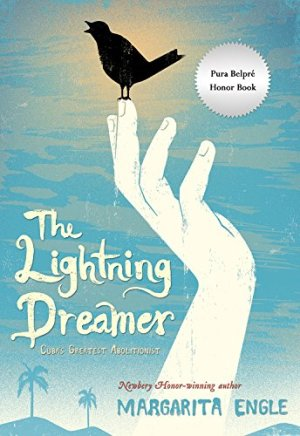 The Lightning Dreamer: Cuba's Greatest Abolitionist by Margarita Engle | Featured Book of the Day | wearewordnerds.com