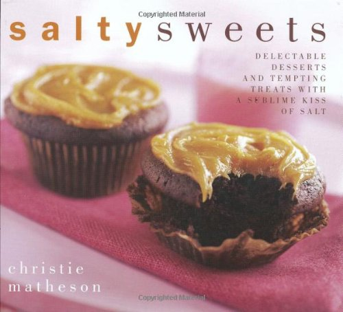 Salty Sweets: Delectable Desserts and Tempting Treats with a Sublime Kiss of Salt