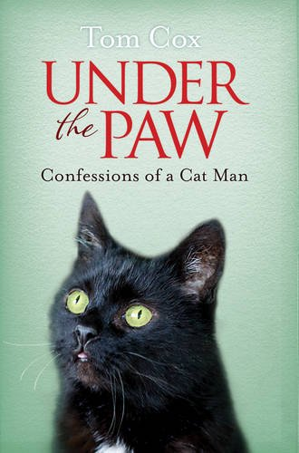Under The Paw: Confessions Of A Cat Man by Tom Cox