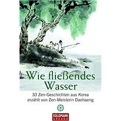 Wie fließendes Wasser: 33 Zen-Geschichten aus Korea - erzählt von Zen-Meisterin Daehaeng