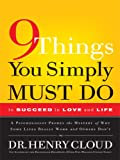 9 Things You Simply Must Do to Succeed in Love and Life: A Psychologist Probes the Mystery of Why Some Lives Really Work and Others Don't (Christian Softcover Originals)