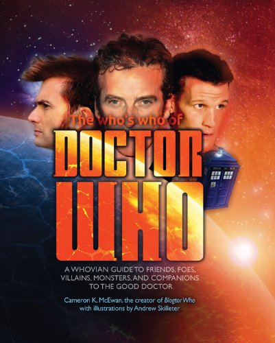 Who's Who of Doctor Who: A Whovian's Guide to Friends, Foes, Villains, Monsters, and Companions to the Good Doctor by Cameron K. McEwan, Mr. Media Interviews