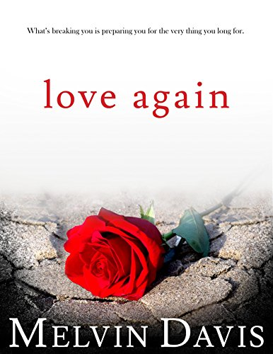 Love Again: What's breaking you is preparing you for the very thing you long for.