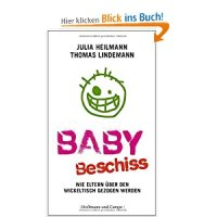 Babybeschiss : Wie Eltern über den Wickeltisch gezogen werden / Julia Heilmann ; Thomas Lindemann