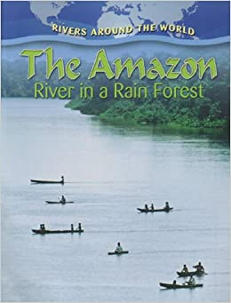 The Amazon: River in a Rain Forest (Rivers Around the ...