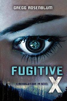 Fugitive X: A Revolution 19 Novel by Gregg Rosenblum| wearewordnerds.com