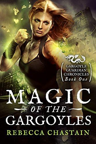 Magic of the Gargoyles (Gargoyle Guardian Chronicles Book 1) by Rebecca Chastain