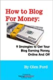 How to Blog for Money: 9 Strategies to Get Your Blog Earning Money Online and Off