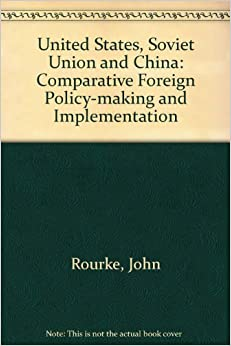Making Foreign Policy: United States, Soviet Union, China ...