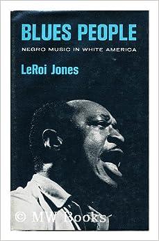 BLUES PEOPLE: Negro Music in White America: L Jones ...
