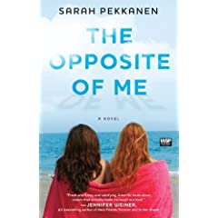 The Opposite of Me: A Novel, by Sarah Pekkanen