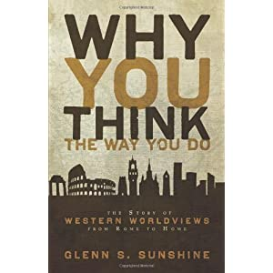 Why You Think the Way You Do: The Story of Western Worldviews from Rome to Home by Sunshine, Glenn S. published by Zondervan Paperback