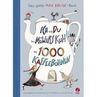 Ich und du und Müller Kuh und 1000 Kaffeebohnen : das große Max-Kruse-Buch / Max Kruse. Mit Bildern von Christine Brand