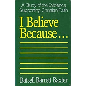 I Believe Because . . .: A Study of the Evidence Supporting Christian Faith