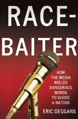 Race-Baiter: How the Media Wields Dangerous Words to Divide a Nation by Eric Deggans