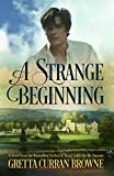 A STRANGE BEGINNING: A Biographical Novel (The BYRON Series Book 1): (The Byron Series: Book 1)