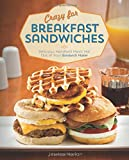 Crazy for Breakfast Sandwiches: 75 Delicious, Handheld Meals Hot Out of Your Sandwich Maker