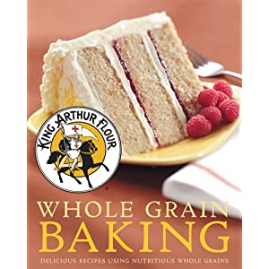 King Arthur Flour Whole Grain Baking: Delicious Recipes Using Nutritious Whole Grains (King Arthur Flour Cookbooks)