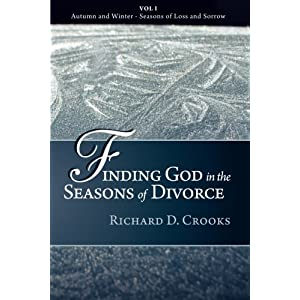 Finding God in the Seasons of Divorce: Autumn and Winter - Seasons of Loss and Sorrow (Volume 1)