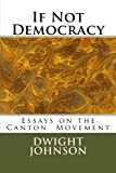 If Not Democracy: Essays on the Canton Movement
