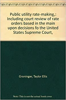 Public utility rate-making, : Including court review of ...