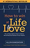 How to Win at Life & Love: The 14 Step Guide on How to Attract, Win and Keep the Partner of Your Dreams