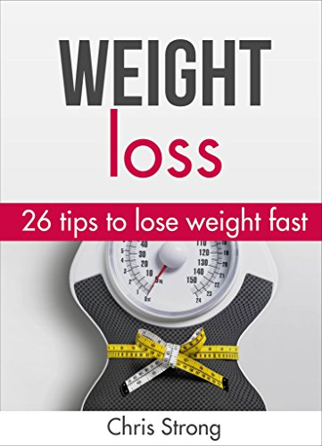 Weight loss: 26 proven tips to lose weight fast (FREE BONUS): Lose weight: Lose weight fast (weight loss, lose weight, lose weight fast, weight loss books, ... loss motivation, weight loss training)