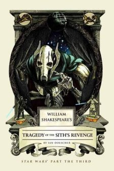 William Shakespeare's Tragedy of the Sith's Revenge: Star Wars Part the Third (William Shakespeare's Star Wars) by Ian Doescher| wearewordnerds.com