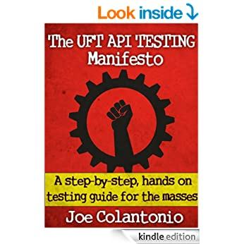 The UFT API Testing Manifesto - A step-by-step, hands-on testing guide for the masses