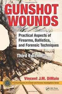 Gunshot Wounds: Practical Aspects of Firearms, Ballistics, and Forensic Techniques, Third Edition (Practical Aspects of Criminal and Forensic Investigations)