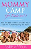 Mommy Camp (for Dads too!): Plan the Best Summer EVER for Your Kids WITHOUT Breaking the Bank!
