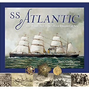 SS Atlantic: The White Star Line&#146s First Disaster at Sea