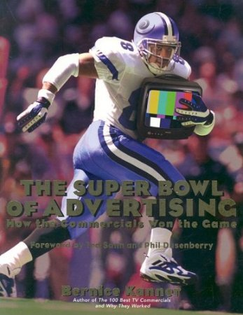 The Super Bowl of Advertising: How the Commercials Won the Game by Bernice Kanner, Mr. Media Interviews