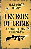 Les rois du crime : Volume 2, Les icônes du crime international par Alexandre Bonny
