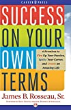 Success on Your Own Terms: 6 Promises to Fire Up Your Passion, Ignite Your Career, and Create an Amazing Life