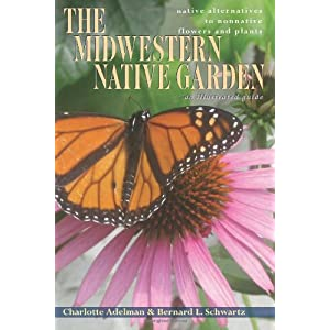 The Midwestern Native Garden: Native Alternatives to Nonnative Flowers and Plants  An Illustrated Guide