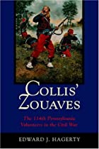 Collis' Zouaves: The 114th Pennsylvania Volunteers In The Civil War