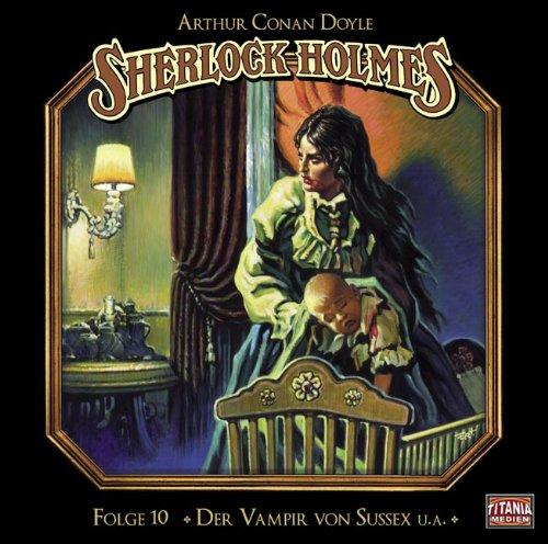 Sherlock Holmes (10) Der Vampir von Sussex / Das gefleckte Band / Der Fall Milverton / Der Teufelsfuß (Titania Medien)