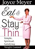 Eat and Stay Thin: Simple, Spiritual, Satisfaction Weight Control