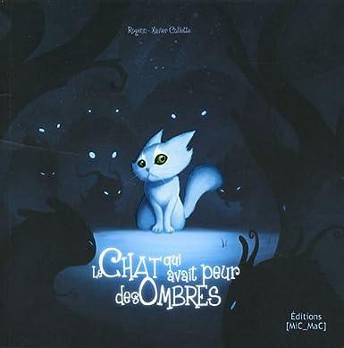 Le chat qui avait peur des ombres - Xavier Collette & Rozenn Illiano