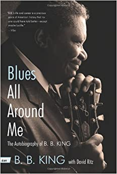Blues All Around Me: The Autobiography of B. B. King (BB King & David Ritz)