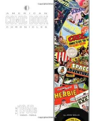American Comic Book Chronicles: 1960-64 by John Wells