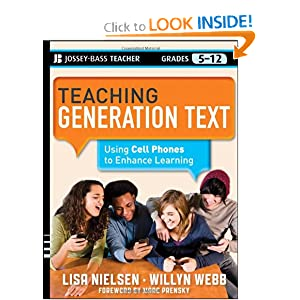 Teaching Generation Text: Using Cell Phones to Enhance Learning (Jossey-Bass Teacher)