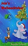 Jojo's Weihnachtsfest - Eine Weihnachtsgeschichte über einen kleinen, frechen Elefanten