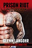 Prison Riot, A True Crime Story of Surviving a Gang War in Prison (Prison Killers- Book 5) by Glenn Langohr