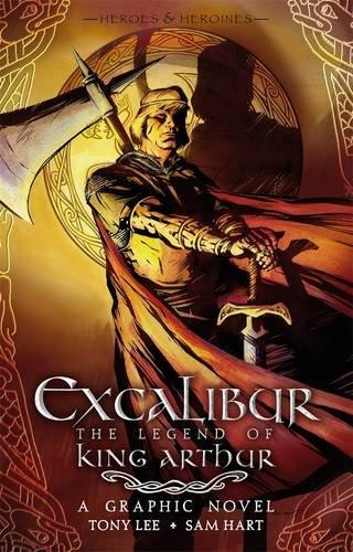 Excalibur: The Legend of King Arthur by Tony Lee, Sam Hart (Illustrator)